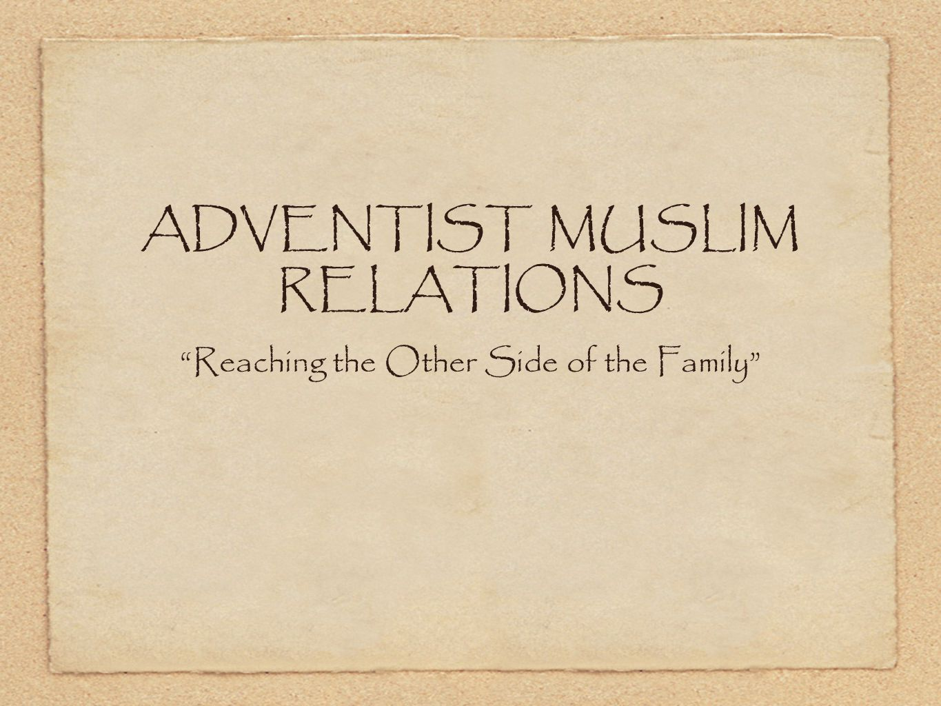 ADVENTIST MUSLIM RELATIONS Reaching the Other Side of the Family