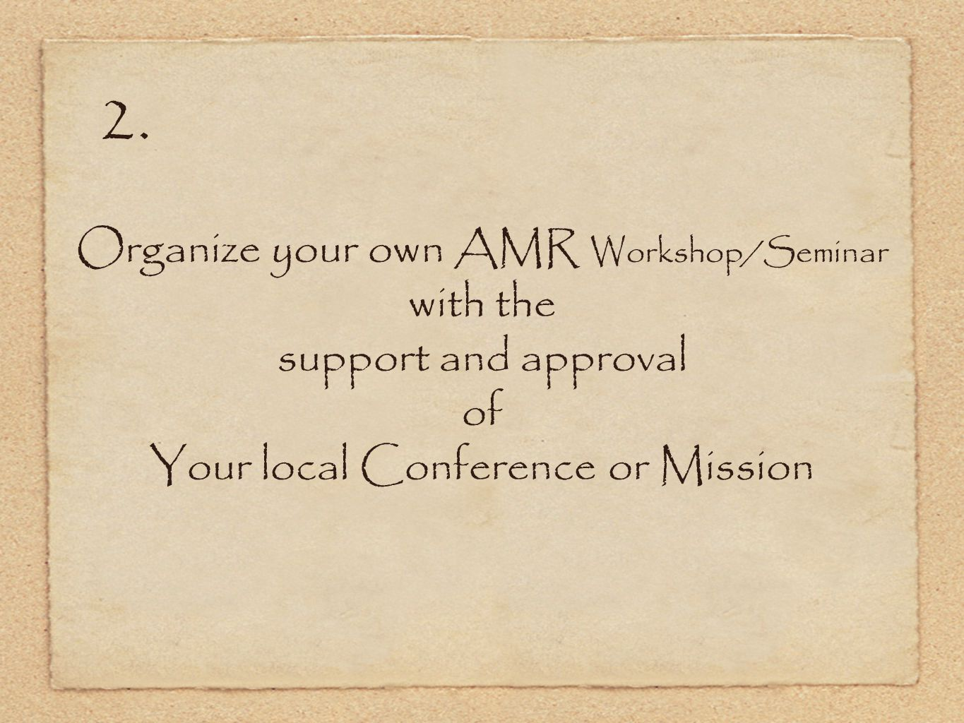 2. Organize your own AMR Workshop/Seminar with the support and approval of Your local Conference or Mission
