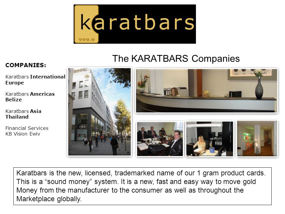 KARATBARS are now LBMA Certified Easily recognized globally by Banks & Merchants as 999.9 24 Karat Gold The only Gold that can be used as a worldwide Gold Currency