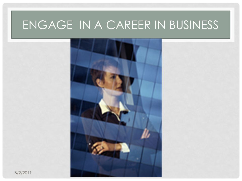 ENGAGE IN A CAREER IN BUSINESS 8/2/2011