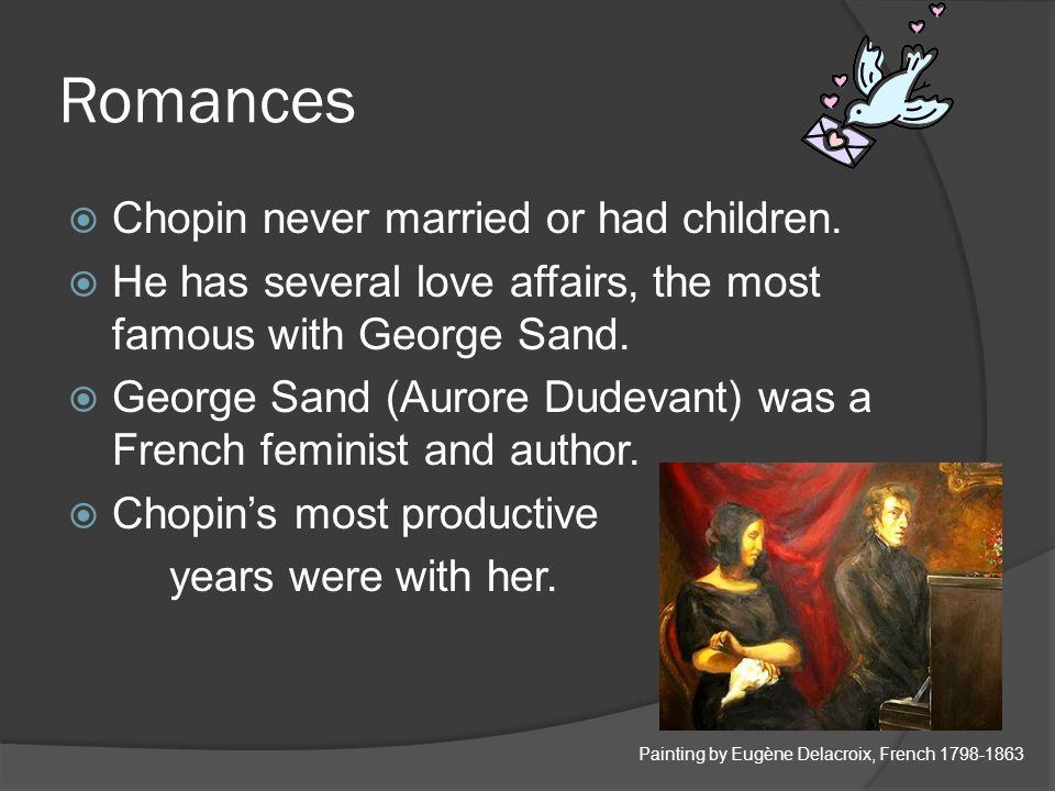 Romances  Chopin never married or had children.