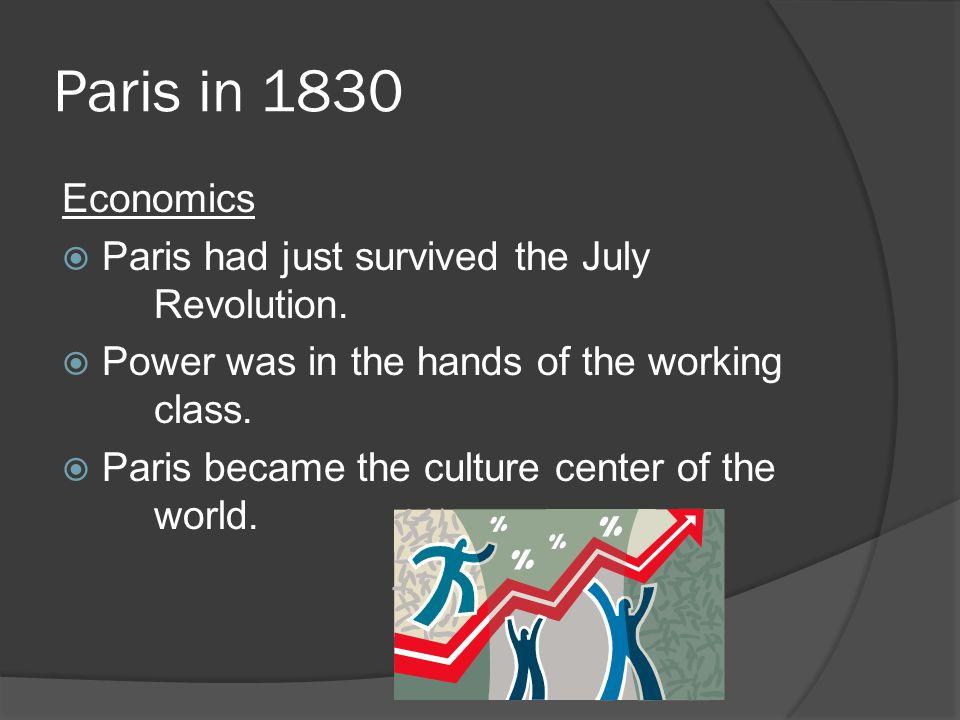 Paris in 1830 Economics  Paris had just survived the July Revolution.
