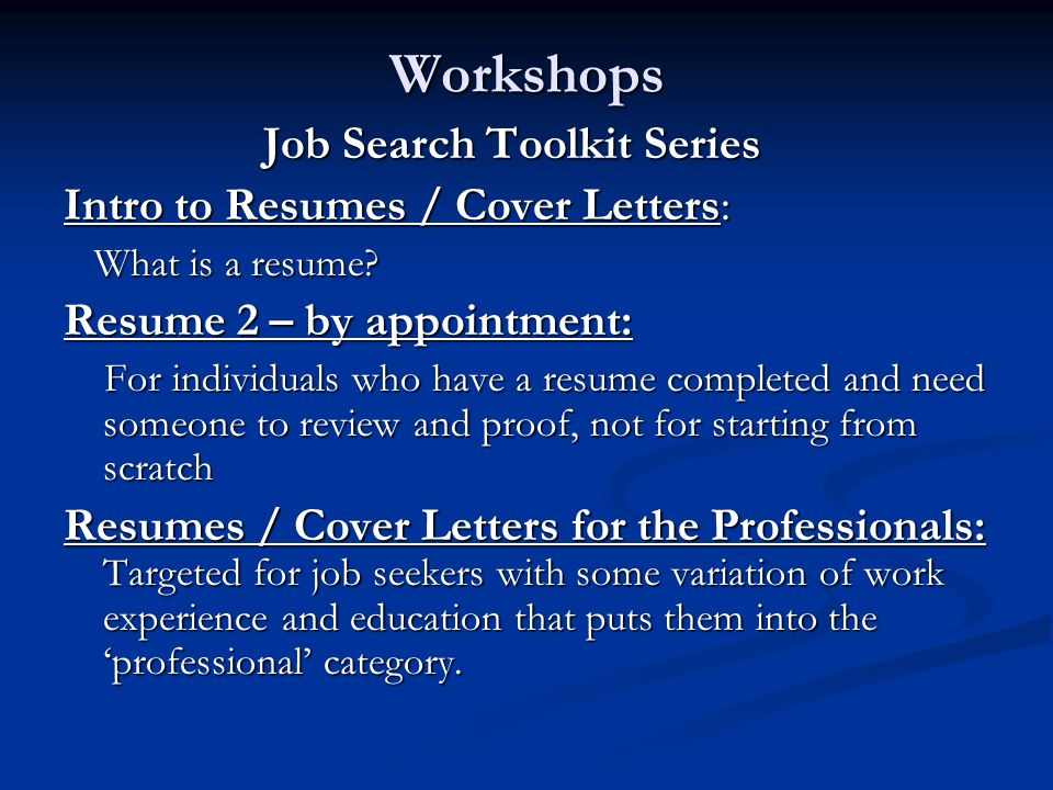 Workshops Job Search Toolkit Series Intro to Resumes / Cover Letters: What is a resume.