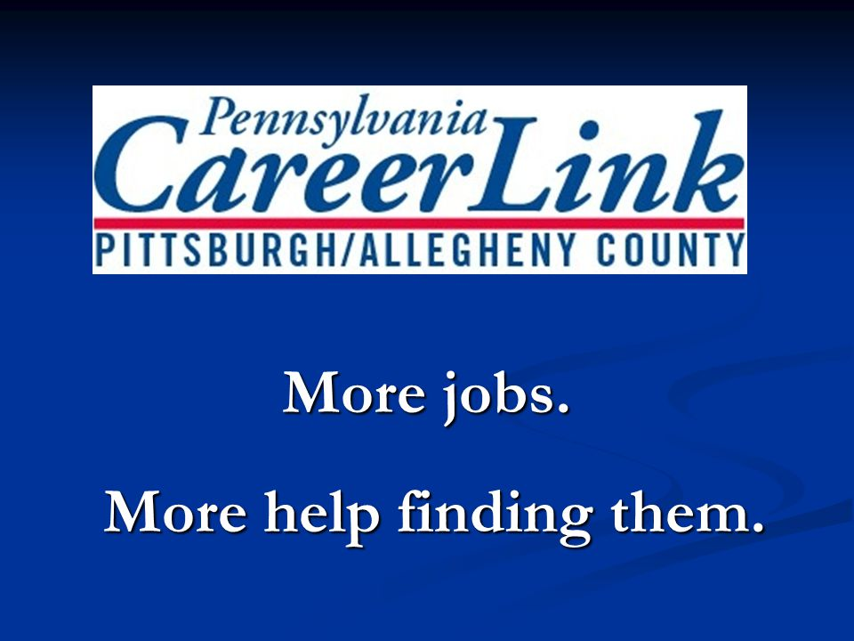 More jobs. More help finding them. More help finding them.