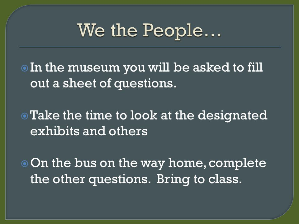  In the museum you will be asked to fill out a sheet of questions.