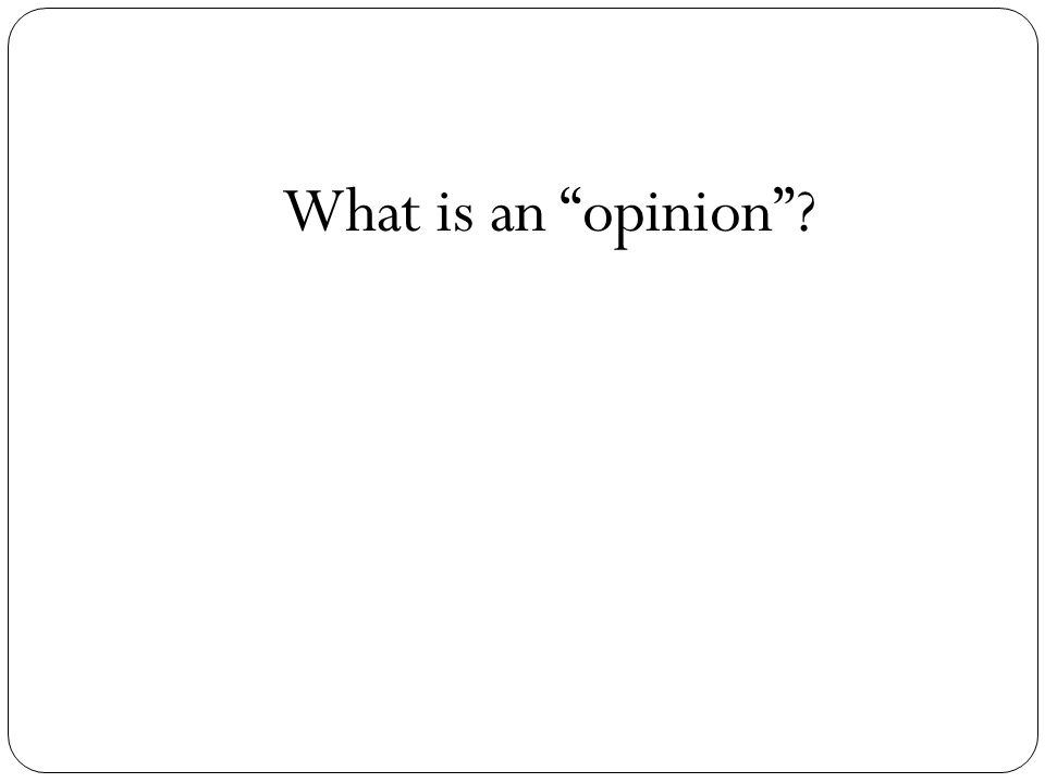 What is an opinion ?
