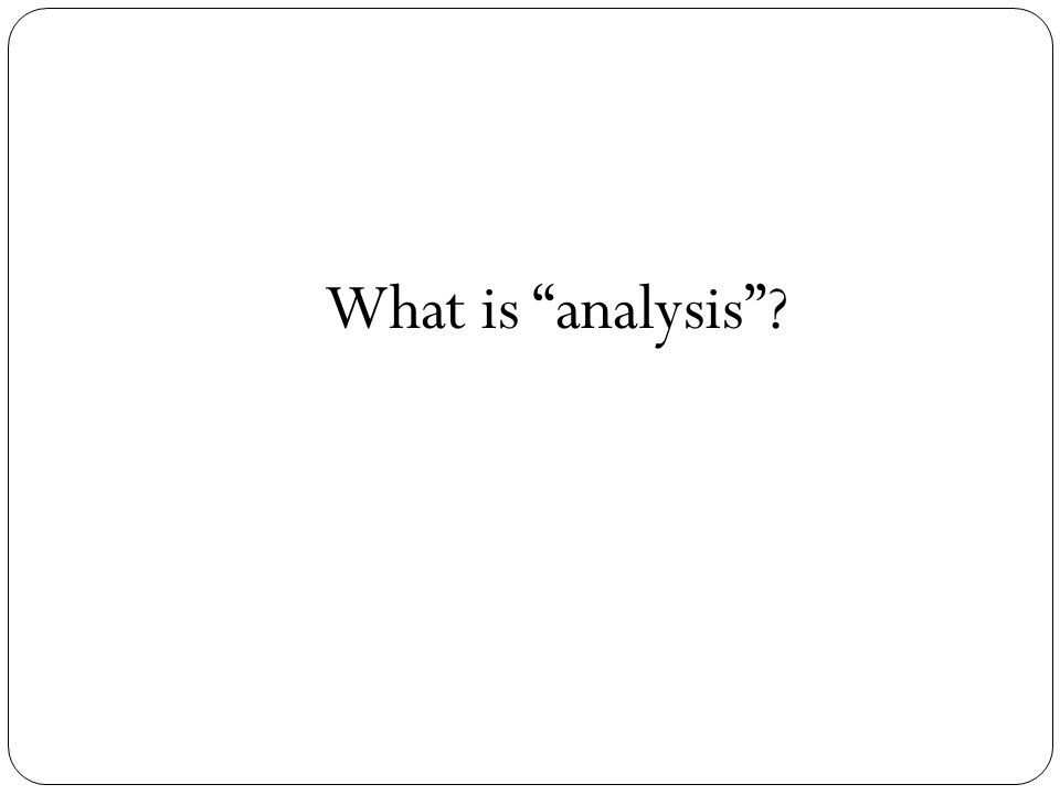 What is analysis ?