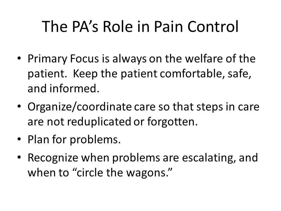 The PA's Role in Pain Control Primary Focus is always on the welfare of the patient.