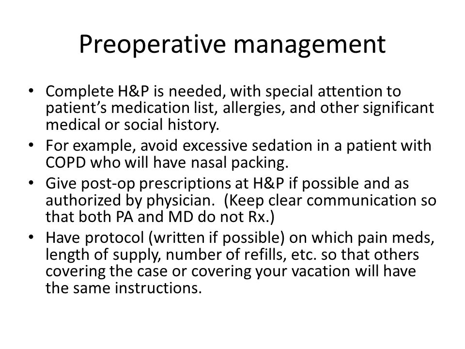 Preoperative management Complete H&P is needed, with special attention to patient's medication list, allergies, and other significant medical or social history.