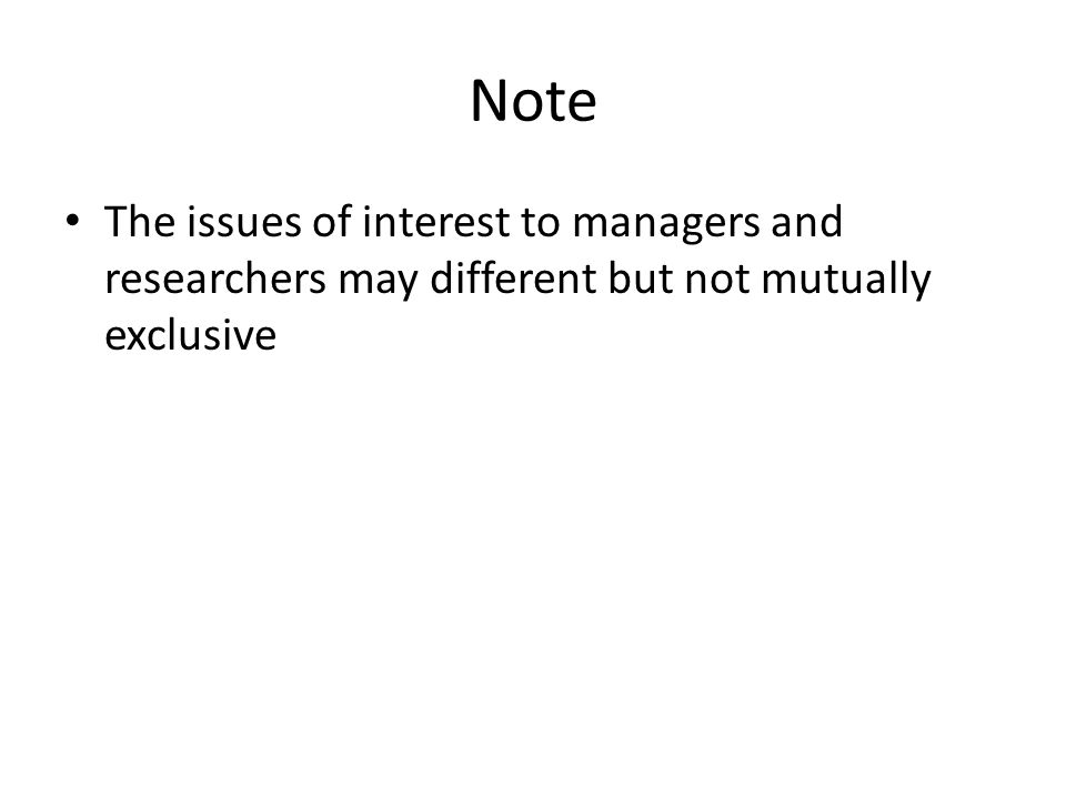 Note The issues of interest to managers and researchers may different but not mutually exclusive