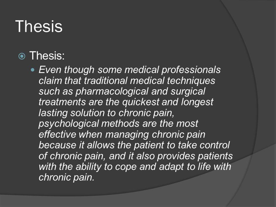 Thesis  Thesis: Even though some medical professionals claim that traditional medical techniques such as pharmacological and surgical treatments are