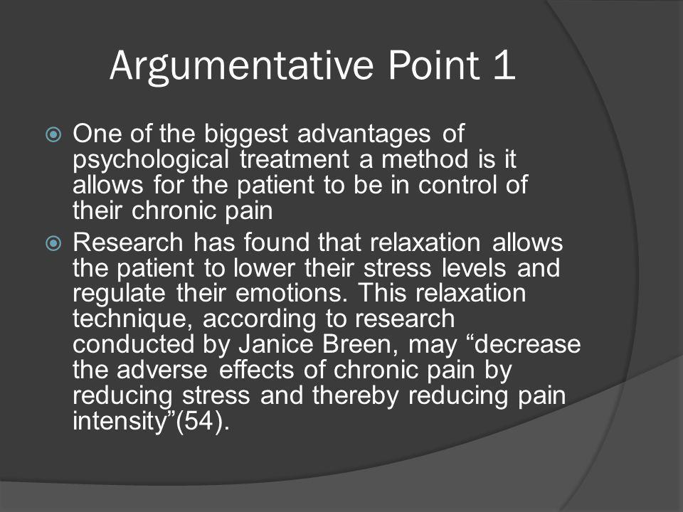 Argumentative Point 2  In addition to helping patients take control of their pain psychological methods also help with the experience of pain and improve depression among pain patients.