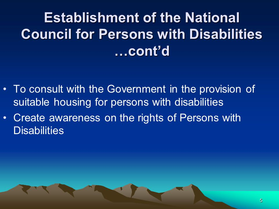 Establishment of the National Council for Persons with Disabilities …cont'd To consult with the Government in the provision of suitable housing for persons with disabilities Create awareness on the rights of Persons with Disabilities 5
