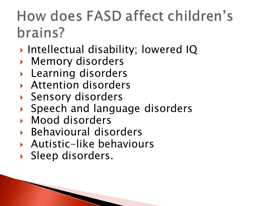  Intellectual disability; lowered IQ  Memory disorders  Learning disorders  Attention disorders  Sensory disorders  Speech and language disorder