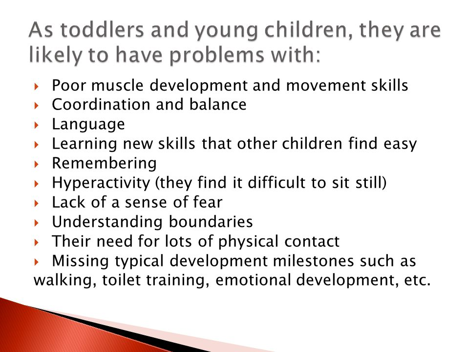  Poor muscle development and movement skills  Coordination and balance  Language  Learning new skills that other children find easy  Remembering