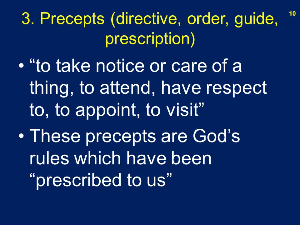 "3. Precepts (directive, order, guide, prescription) ""to take notice or care of a thing, to attend, have respect to, to appoint, to visit"" These precep"