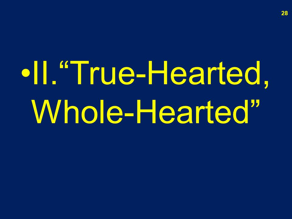 II. True-Hearted, Whole-Hearted 28