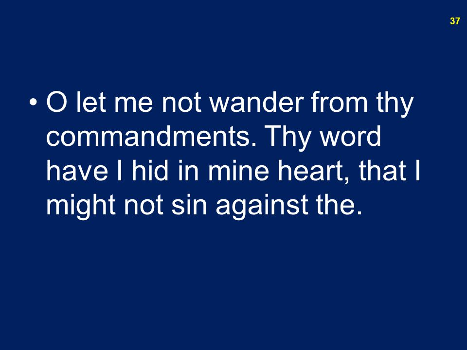 O let me not wander from thy commandments.