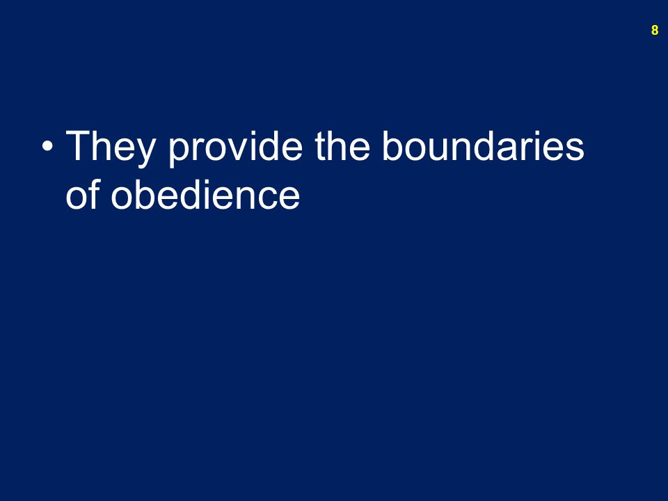 They provide the boundaries of obedience 8