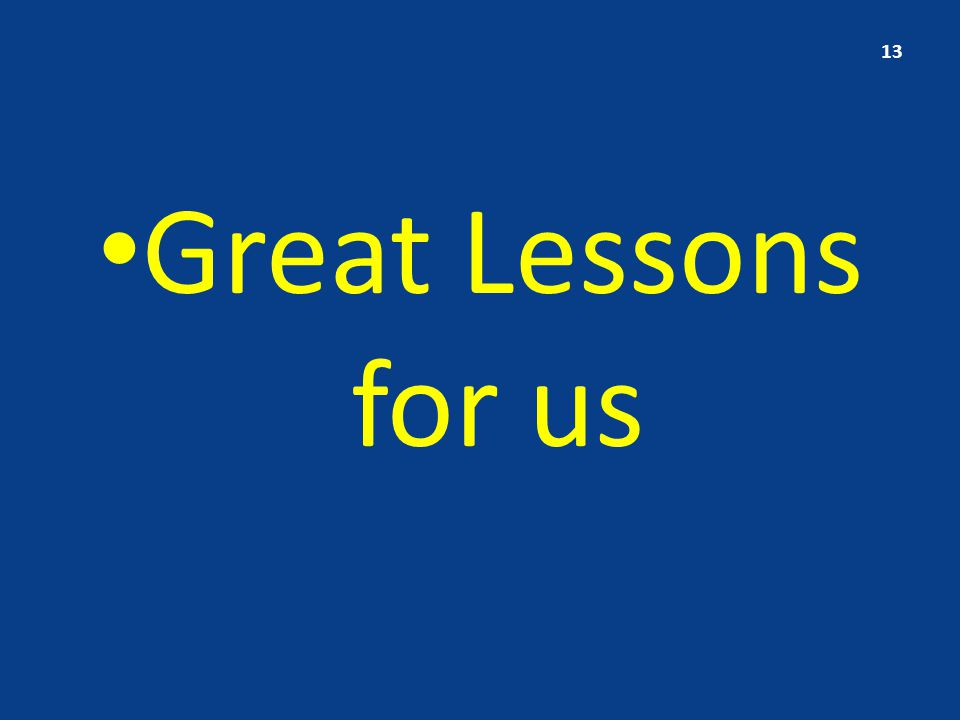 Great Lessons for us 13
