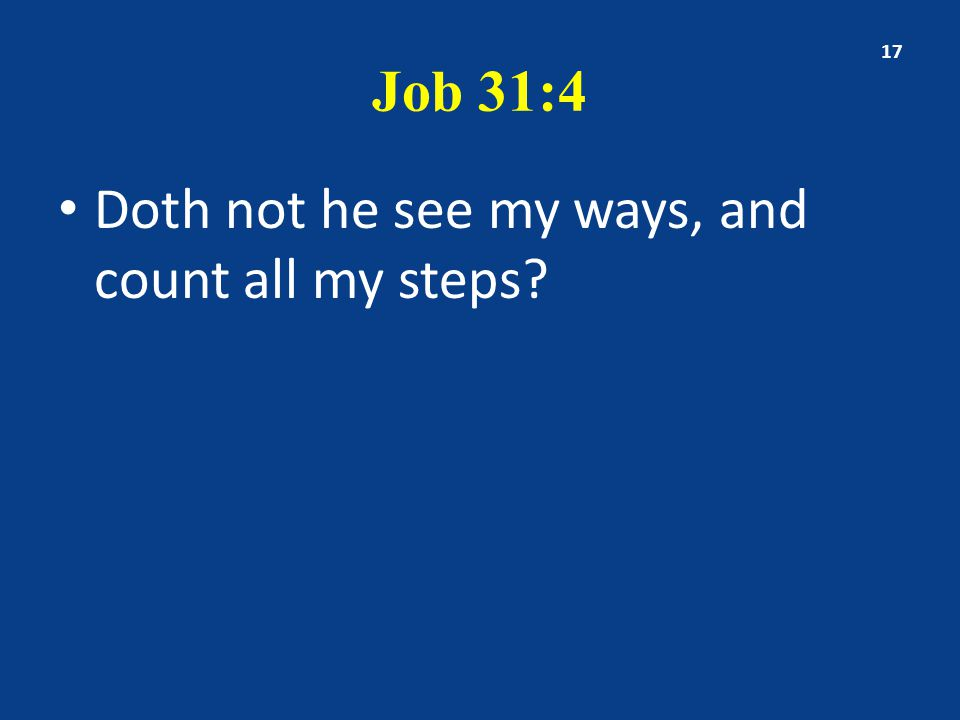 Job 31:4 Doth not he see my ways, and count all my steps 17