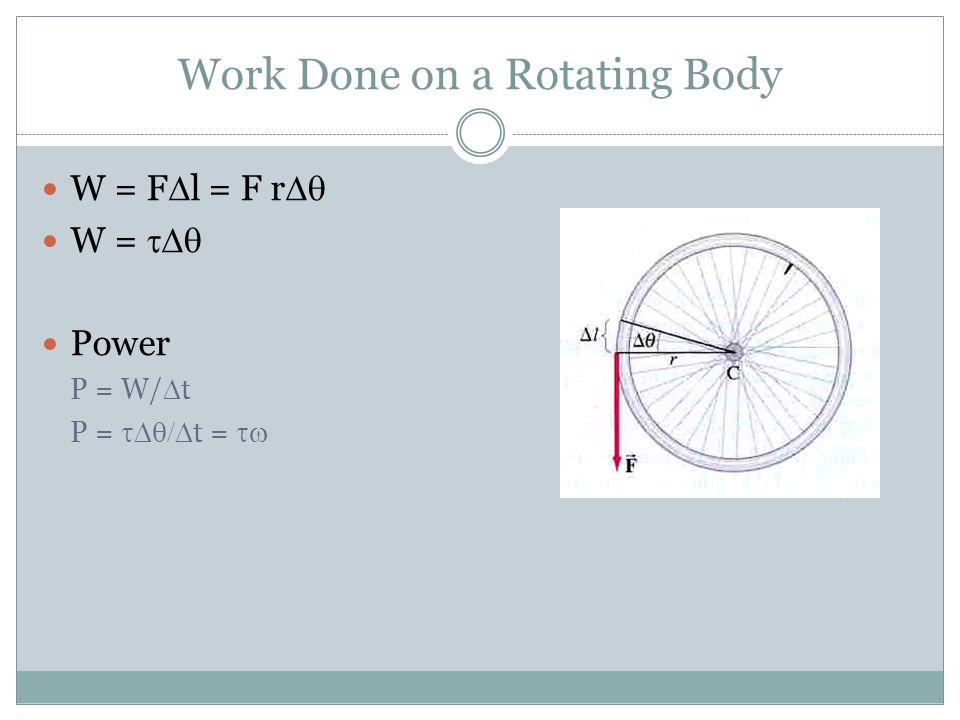 Work Done on a Rotating Body W = F  l = F r  W =  Power P = W/  t P =  t = 