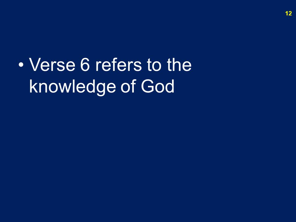 Verse 6 refers to the knowledge of God 12