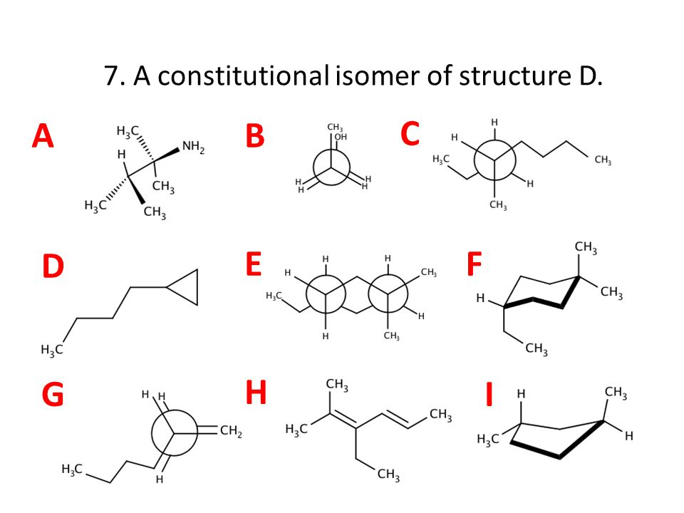 AB C D EF G H I 7. A constitutional isomer of structure D.