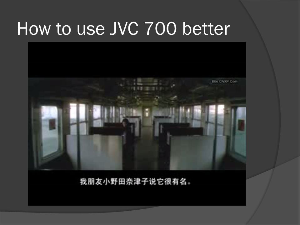 How to use JVC 700 better