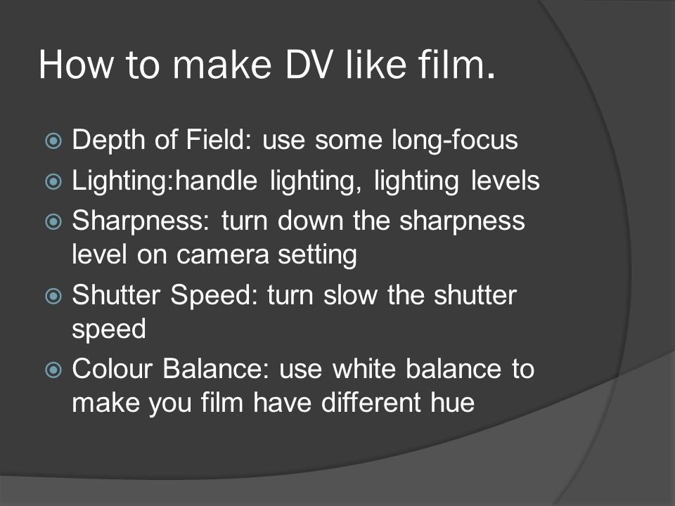 How to make DV like film.