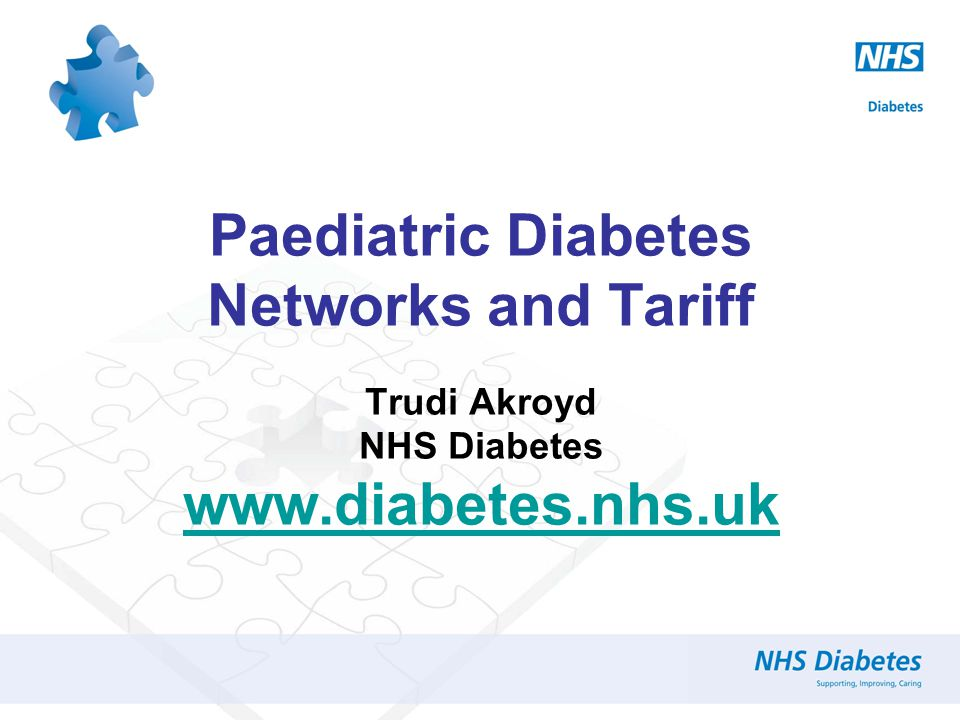 Paediatric Diabetes Networks and Tariff Trudi Akroyd NHS Diabetes www.diabetes.nhs.uk www.diabetes.nhs.uk