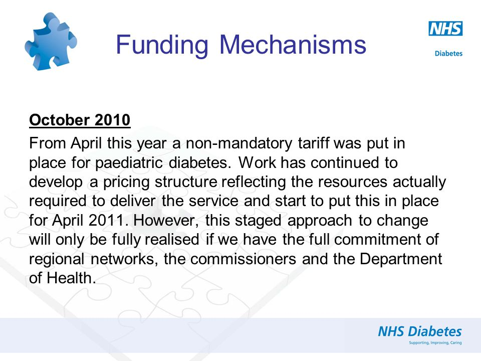 Funding Mechanisms October 2010 From April this year a non-mandatory tariff was put in place for paediatric diabetes. Work has continued to develop a