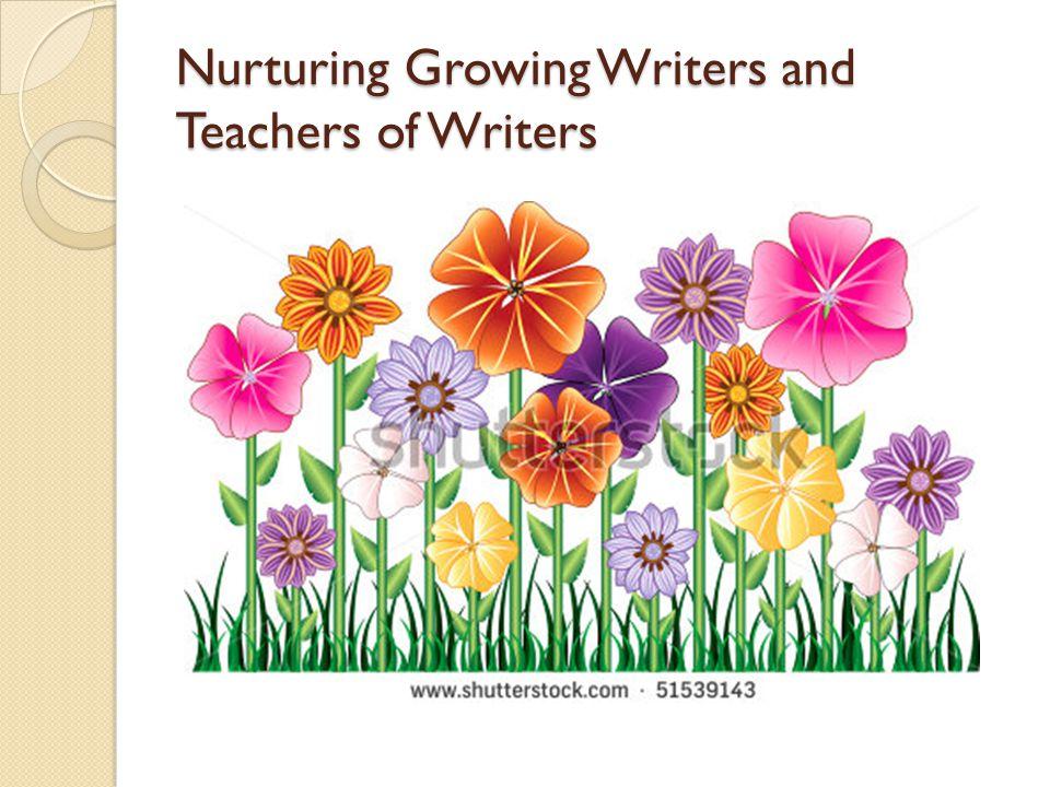 Nurturing Growing Writers and Teachers of Writers