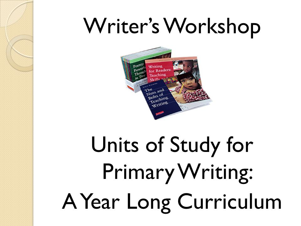 Writer's Workshop Units of Study for Primary Writing: A Year Long Curriculum