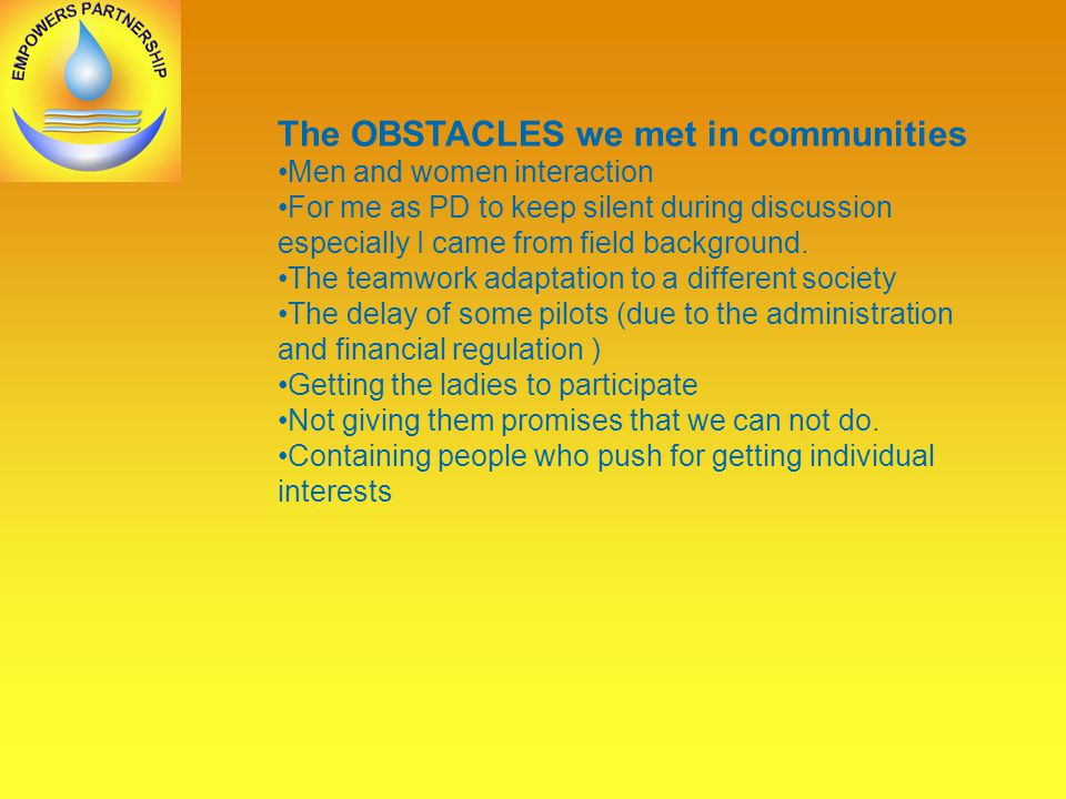 The OBSTACLES we met in communities Men and women interaction For me as PD to keep silent during discussion especially I came from field background.