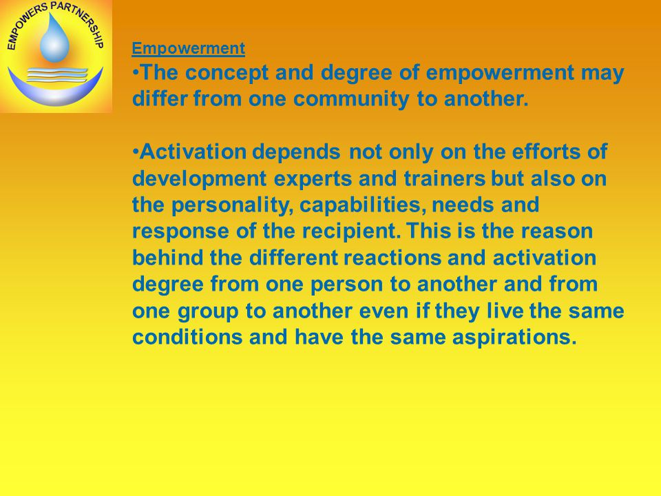 Empowerment The concept and degree of empowerment may differ from one community to another.