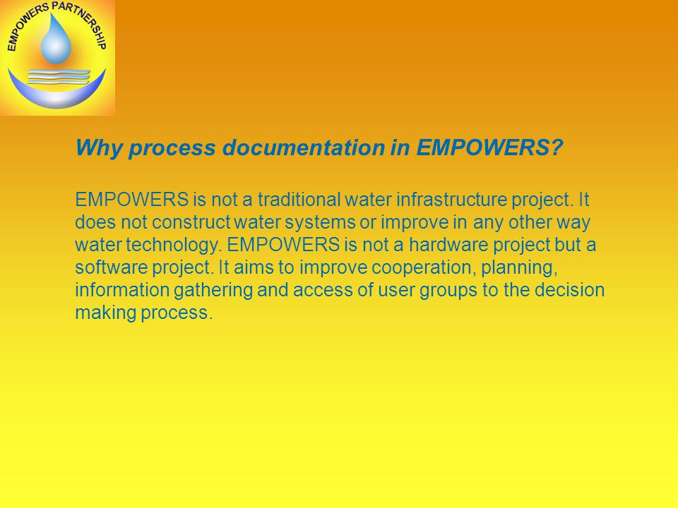 Why process documentation in EMPOWERS. EMPOWERS is not a traditional water infrastructure project.