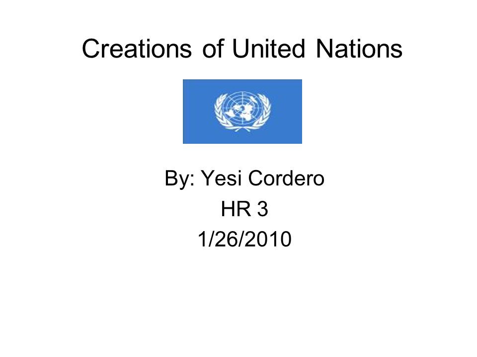 Creations of United Nations By: Yesi Cordero HR 3 1/26/2010