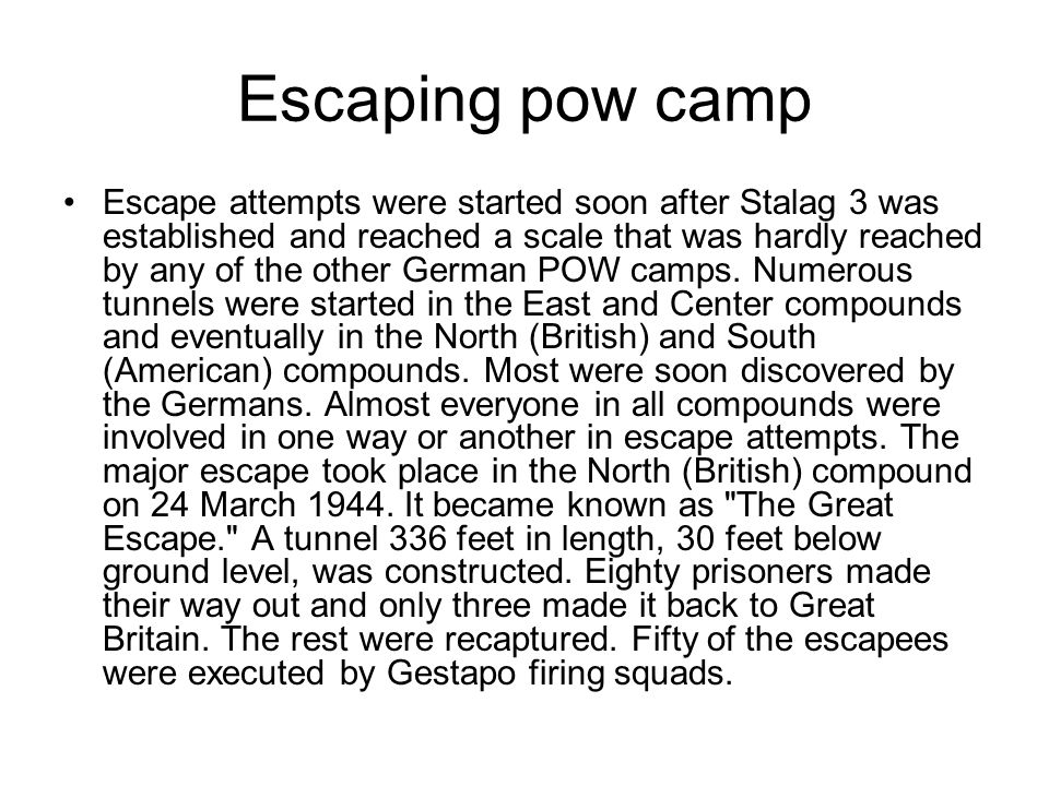 Escaping pow camp Escape attempts were started soon after Stalag 3 was established and reached a scale that was hardly reached by any of the other German POW camps.