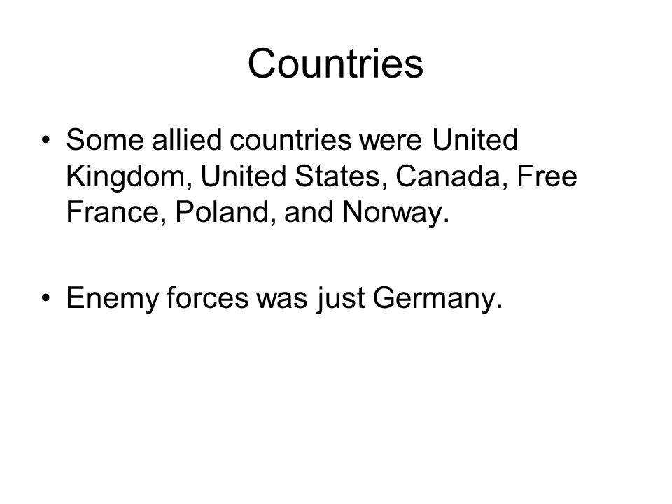 Countries Some allied countries were United Kingdom, United States, Canada, Free France, Poland, and Norway.