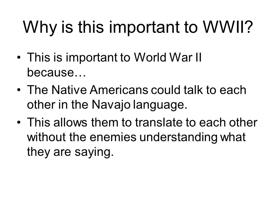 Why is this important to WWII.