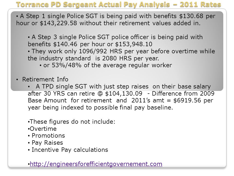 Torrance PD Sergeant Actual Pay Analysis – 2011 Rates A Step 1 single Police SGT is being paid with benefits $130.68 per hour or $143,229.58 without t