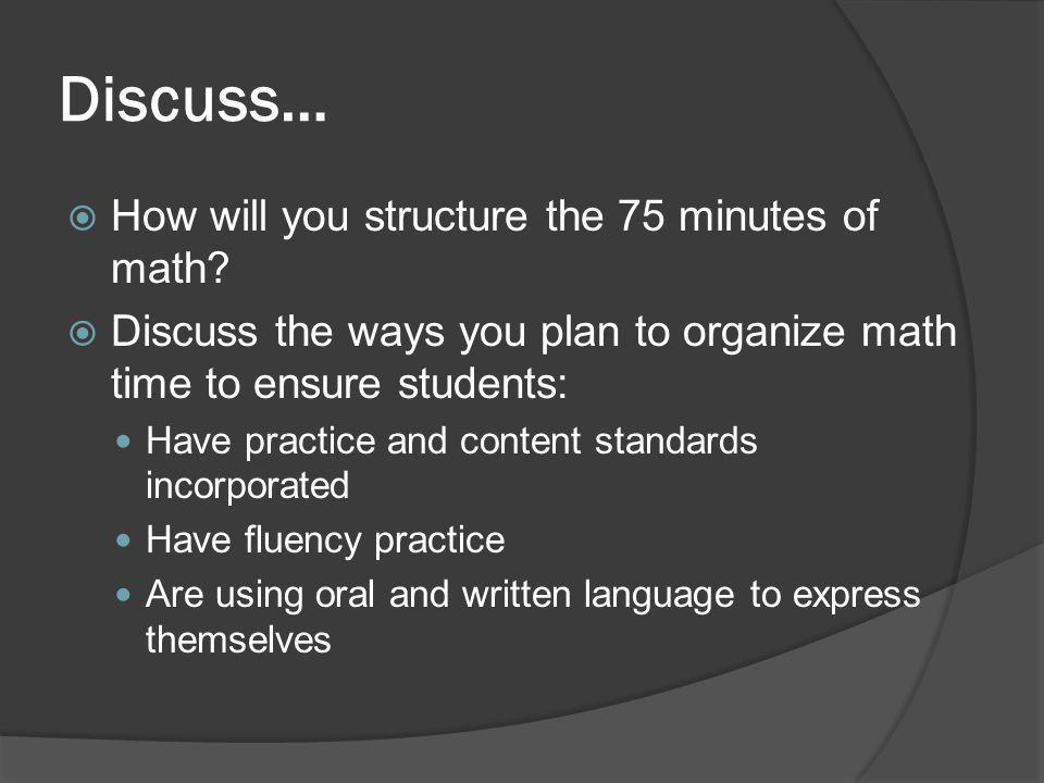 Discuss…  How will you structure the 75 minutes of math.