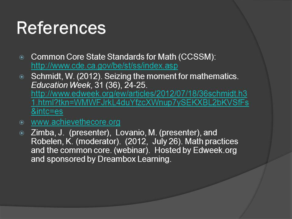 References  Common Core State Standards for Math (CCSSM): http://www.cde.ca.gov/be/st/ss/index.asp http://www.cde.ca.gov/be/st/ss/index.asp  Schmidt, W.