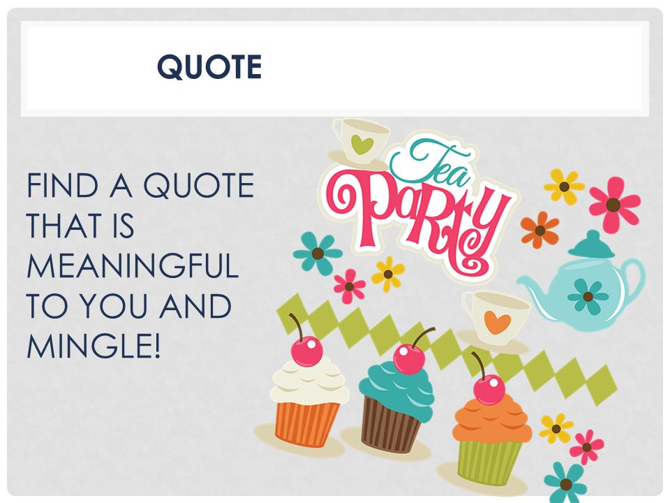 QUOTE FIND A QUOTE THAT IS MEANINGFUL TO YOU AND MINGLE!