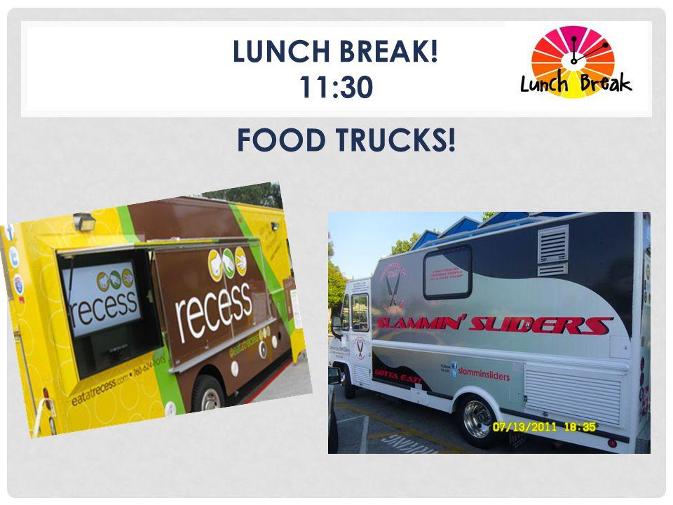 LUNCH BREAK! 11:30 FOOD TRUCKS!
