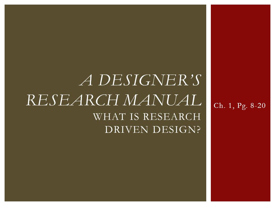 Ch. 1, Pg. 8-20 A DESIGNER'S RESEARCH MANUAL WHAT IS RESEARCH DRIVEN DESIGN?
