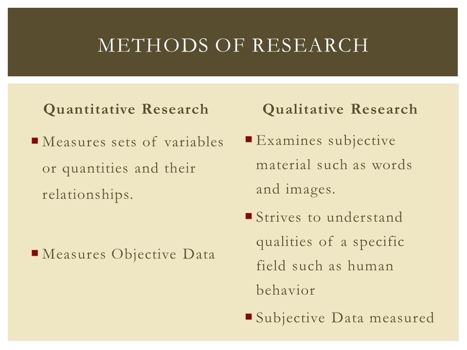 Quantitative Research  Measures sets of variables or quantities and their relationships.  Measures Objective Data Qualitative Research  Examines su