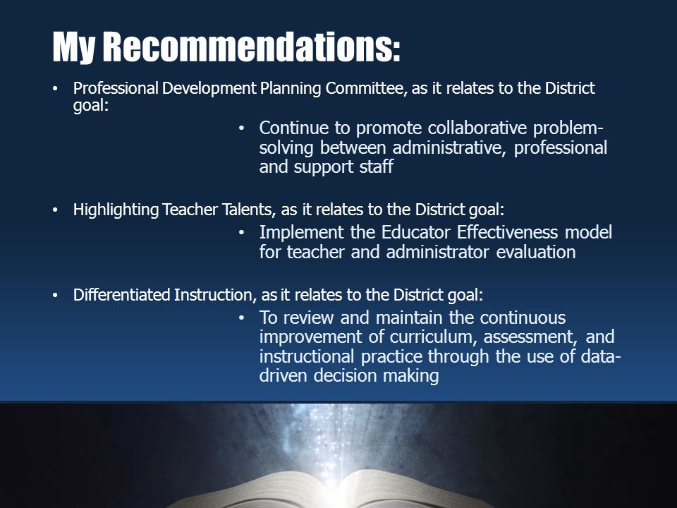 The Professional Development Planning Committee will be implemented at The High School and also within the school district The committee will meet on a regular basis Data will drive the topics that will become the agenda items My Recommendations: