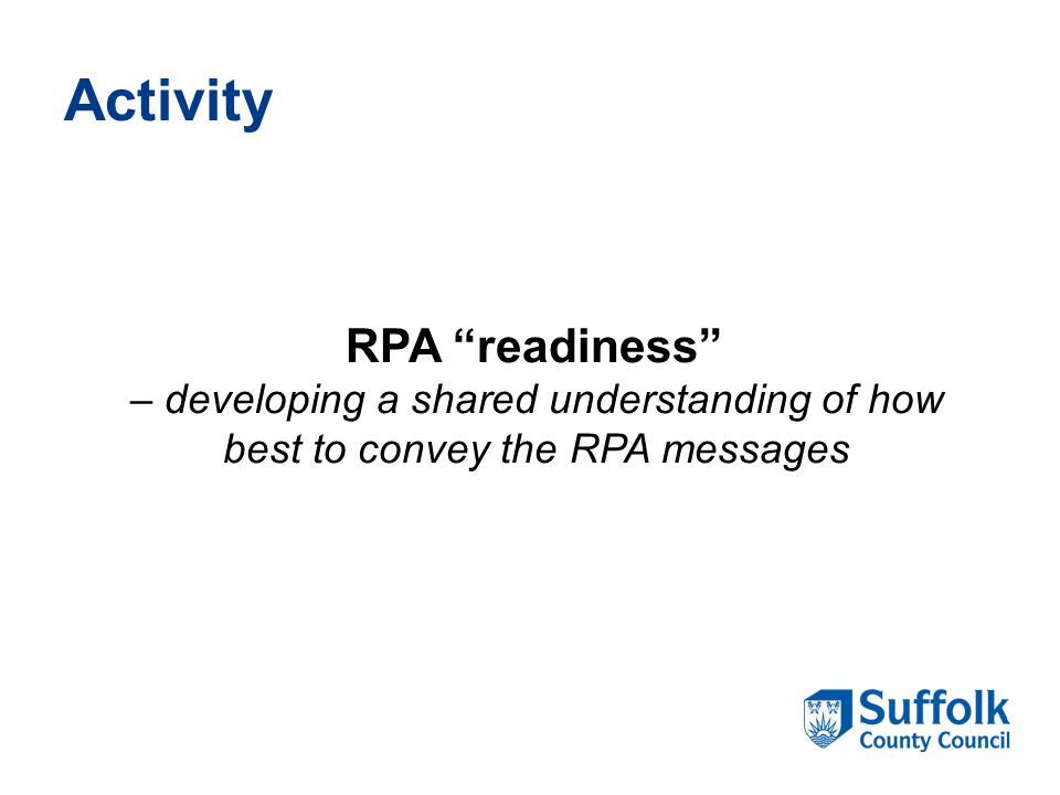 Activity RPA readiness – developing a shared understanding of how best to convey the RPA messages